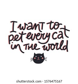 I want to pet every cat in the world funny quote vector lettering illustration  isolated on white. Cat lovers, cat person, cute t-shirt print, poster, banner, greeting card