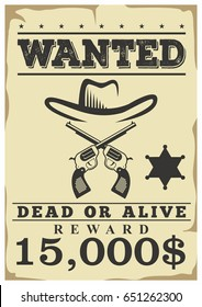 Wanted, dead or alive retro western wild poster or flyer. Vintage layout  template on aged paper with cowboy hat, crossed guns and fifteen thousands dollars cash reward . Retro. Isolated. Vector