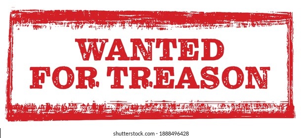 Wanted for Treason grunge stamp on white background, vector illustration