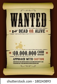 Wanted Vintage Poster On Parchment/ Illustration of a vintage old wanted placard poster template on parchment scroll, with dead or alive inscription, cash reward like in far west and western movies