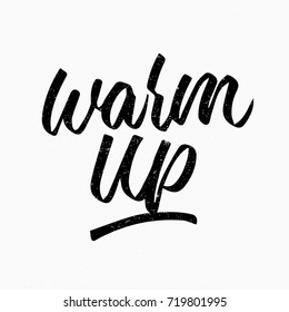 Warm up. Ink hand lettering. Modern brush calligraphy. Handwritten phrase. Inspiration graphic design typography element. Cute simple vector sign.