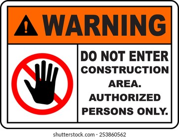 Warning do not enter construction area authorized persons only