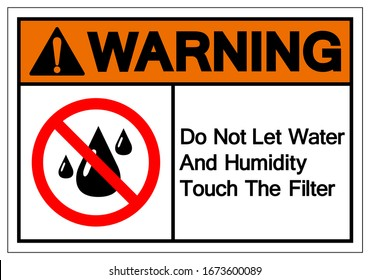 Warning Do Not Let Water And Humidity Touch The Filter Symbol Sign, Vector Illustration, Isolate On White Background Label .EPS10