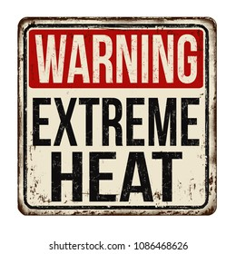 Warning extreme heat vintage rusty metal sign on a white background, vector illustration
