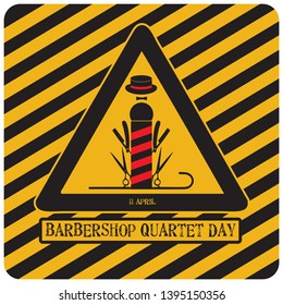 Warning in the form of an industrial sign for Barbershop Quartet Day - 11 april