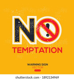 Warning sign (NO temptation),written in English language, vector illustration.