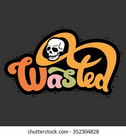 Wasted - perfect design element for t-shirt, flyer, banner, poster (on dark background). Vector art.