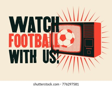 Watch football with us! Football on TV. Sports Bar typographic vintage style poster. Retro vector illustration.