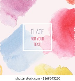 Watercolor abstract artistic background with multicolored stains. Place for your text on vector hand drawn texture. Design for wedding invitation, business card, trendy posters, postcards.
