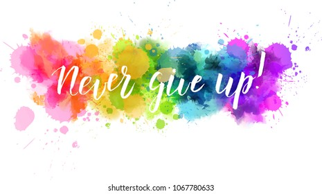 """Watercolor imitation background with handwritten modern calligraphy message """"Never give up!"""". Vector illustration."""