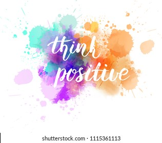 """Watercolor imitation background with handwritten modern calligraphy message """"Think positive"""". Vector illustration."""