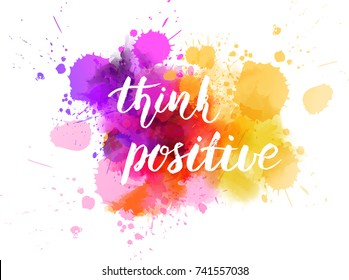 "Watercolor imitation background with handwritten modern calligraphy message ""Think positive"". Vector illustration."