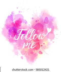 "Watercolor imitation heart shaped pink background with ""Follow me"" typography message. Vector illustration"