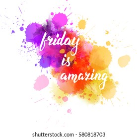 Watercolor imitation splash background with Friday is amazing message. Hand drawn text.