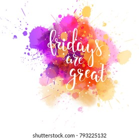 Watercolor imitation splash background with Fridays are great message. Hand written modern calligraphy text.