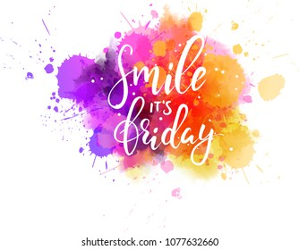 Watercolor imitation splash background with Smile it's friday message. Hand written modern calligraphy text.