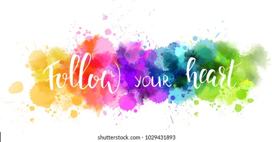 "Watercolor imitation splash blot with inspirational quote ""Follow your heart"". Handwritten modern calligraphy text."