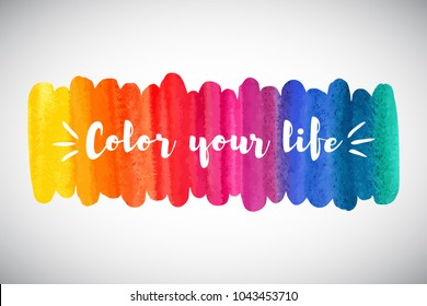 Watercolor rainbow brush stroke. Inspiration, motivation, optimistic, encouraging quote. Color your life lettering. Colorful watercolour background. Aquarelle border, frame, banner elongated template.