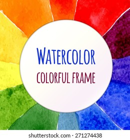 Watercolor rainbow vector background. Colorful template for your design. Watercolor element for backdrop, frames, decoration - hand drawn vector illustration Watercolor colorful grunge illustration.