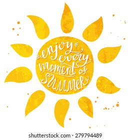 Watercolor sun with hand lettering text enjoy every moment of summer. Vector illustration for cards, posters and travel advertisement.