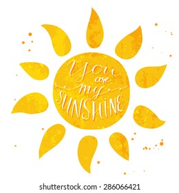 Watercolor sun with text you are my sunshine. Vector romantic card design.