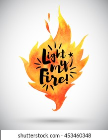 Watercolor vector flame with lettering. Light my fire. Watercolour burning bonfire silhouette with inspiration quote. Illustration or background with space for your text.