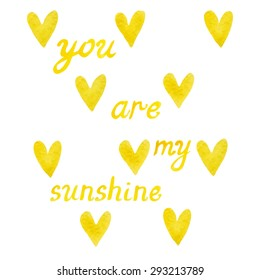 """Watercolor. Yellow hearts and the words """"You are my sunshine"""". Vector."""