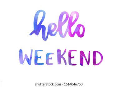 """Watercolored handwritten modern calligraphy text """"Hello weekend"""". Multicolored. Inspirational calligraphy lettering text."""
