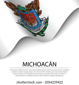 Waving flag of Michoacan is a state of Mexico on white background. Banner or ribbon vector template
