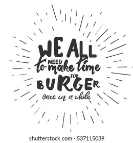 We all need to make burger once in a while. Hand lettering and custom typography for your designs: t-shirts, bags, for posters, invitations, cards, etc.