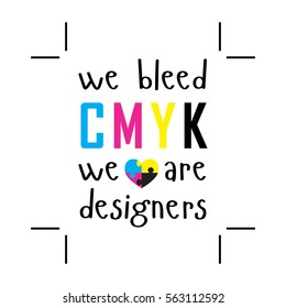 We bleed CMYK. We are designers. CMYK color model letter. Prepress proofing concept. Heart consisting of colorful puzzles on a white background