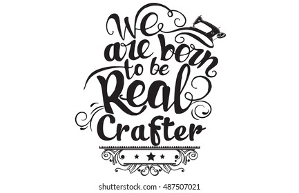 we are born to be real craft
