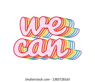 """We can"" rainbow, iridescent, motivational slogan. Perfect for pin, card, t-shirt design, poster, sticker, print. Vector illustration."