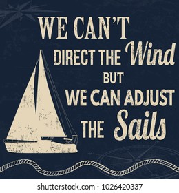 We can't direct the wind but we can adjust the sails, vintage typography print on retro background, vector illustration