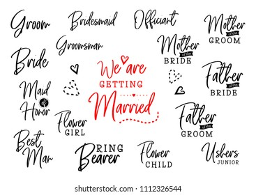We are getting married. Groom and bride marriage quote set with heart. Bridesnaid, groomsman, best man, maid of honor, mother, father, flower girl. Wedding typography design. Vector lettering love.