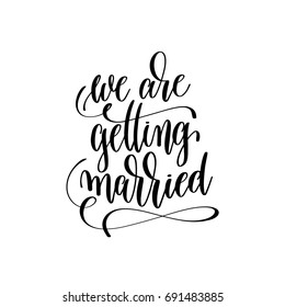 we are getting married hand lettering romantic quote to valentines day or wedding design, photography family overlay, love letters poster design element, calligraphy vector illustration