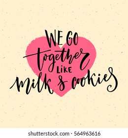 We go together like milk and cookies. Valentine's day card vector design with modern calligraphy