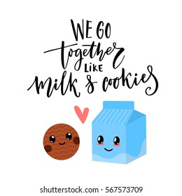We go together like milk and cookies. Valentine's day card vector design with modern calligraphy and cute characters
