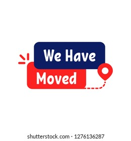 we have moved color badge. cartoon flat style trend modern logotype simple tag design element isolated on white background. concept of office, shop or warehouse make easy relocation or info message
