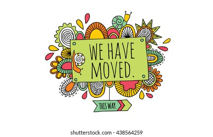 We Have Moved Hand Drawn Doodle Vector Bright Colors Colorful we have moved sign doodle vector illustration with snails and abstract shapes.