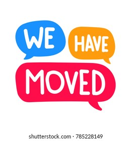 We have moved. Vector hand drawn speech bubbles illustration on white background.