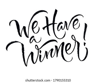 We have a winner! card. Hand lettering. Modern brush calligraphy with brush texture. Handwritten phrase for your design.