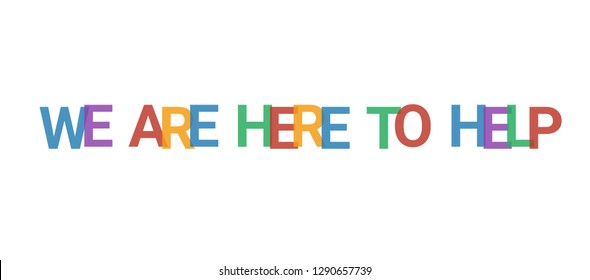 "We are here to help word concept. Colorful ""We are here to help"" on white background. Use for cover, banner, blog."