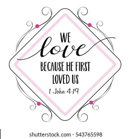 We love because He first loved us Bible Scripture Verse Typography Design from 1 John with elegant pink and black frame