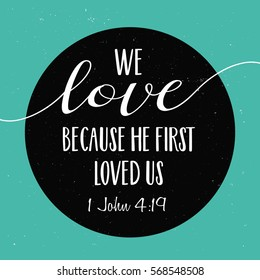 We love because He first loved us Bible Scripture Verse Typography Design from first John on black circle frame on green distressed vintage background