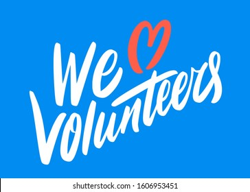 We love volunteers. Vector lettering.