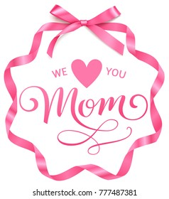 We love you Mom. Mothers day calligraphic greeting text with pink bow and long curled ribbon. Vector holiday tag for gift decor