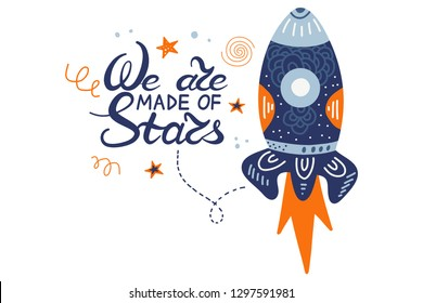 We are made of stars. Hand drawing lettering for a poster on the theme of space. The Milky Way, the galaxy, rocket and the stars. Vector illustration for t-shirt, greeting card or hoodies