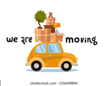 We are moving lettering concept. Smallyellow car with boxes on the roof with furniture, lamp,cat, plant. Moving home. Pile of stuff on vehicle. Vector flat illustration isolated on white background