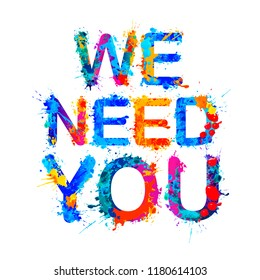 We need you. Vector words of splash paint letters